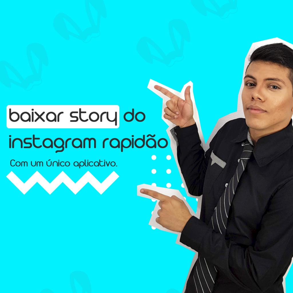 Baixar story do instagram rapidão, com um único aplicativo.